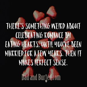 valentine's day, parenting, toddlers, funny, humor, dad and buried, dad bloggers, mike julianelle, mommy bloggers, kids, family, lifestyle, ignoring is bliss, learning, children, moms, motherhood, fatherhood, dads