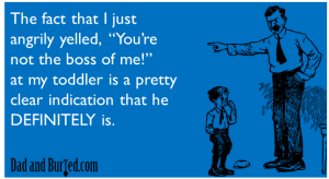 e-card, ecard, parent excuse, doubt of control, dad blogger, who's the boss, dad and buried, funny, toddlers, parenting, parents, moms, dads, children, life lifestyle, family, home, humor