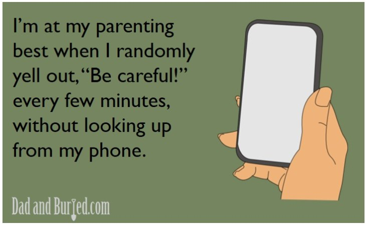 parenting best, e-card, toddlers, parenting, parenthood, lifestyle, family, home, moms, dads, kids, iphone, technology, texting, funny, dad blogger, e-card, dad and buried