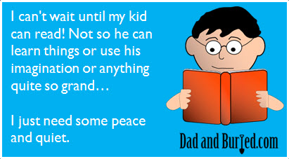 reading is fundamental, parenting, dads, moms, books, learning, toddlers, peace and quiet, terrible twos, kids, parenting, blogging, dadbloggers, ecard, humor, sanity