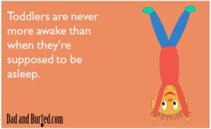 parenting, e-card, wordless wednesday, humor, dads, dad bloggers, parenthood, moms, toddlers, kids, family, life, lifestyle, sleeping, cry it out, ferber, sleep training, terrible twos, naps, naptime