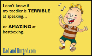 beatboxing, attention, toddler, children, learning, speaking, music, rap, humor, e-card, ecard, wordless wednesday, language, parenting, dads, moms, funny, kids, human beatbox