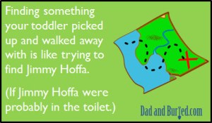 parenting, toddlers, kids, family, dads, children, toddlers, jimmy hoffa, parenthood, moms, motherhood, dads, funny, dad bloggers, dad and buried, ecard