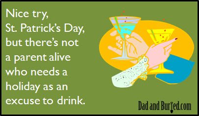 holiday, parenting, drinking, alcohol, st. patrick's day, st paddy's, st patrick's, parenting, dads, moms, kids, stress, mothherhood, fatherhood, family, home, lifestyle, beer, booze, dad bloggers, e-card, ecard, dad and buried, humor
