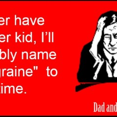 parenting, longest day, dad and buried, ecard, wordless wednesday, parenthood, dads, moms, babies, kids, children, funny, humor, dad bloggers, mommy bloggers, baby names, family