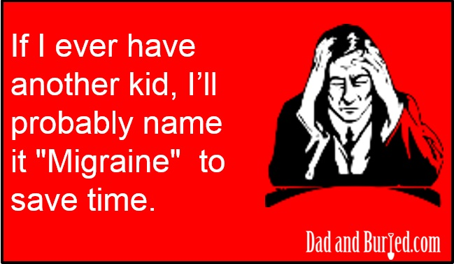 parenting, dad and buried, ecard, wordless wednesday, parenthood, dads, moms, babies, kids, children, funny, humor, dad bloggers, mommy bloggers, baby names, family