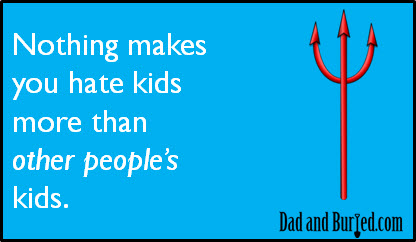 parenting, parents, kids, funny, humor, ecards, e-card, wordless wednesday, dads, dad bloggers, moms, mommy bloggers, dad and buried, children, family, lifestyle, life, kids, stress, motherhood, fatherhood