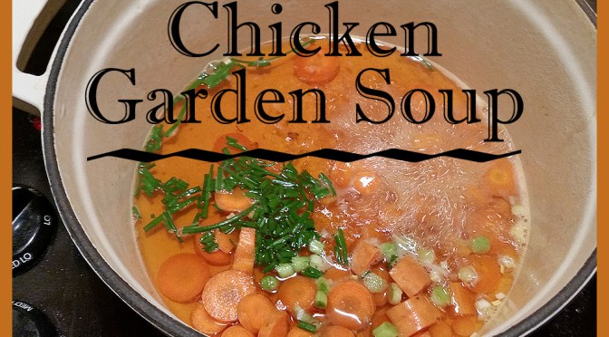 Chicken Garden Soup: Cooking Homegrown Food