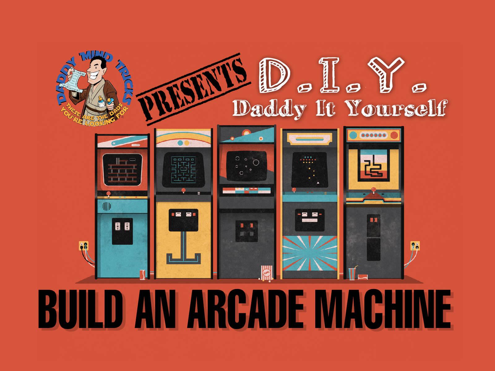 Build an Arcade Machine Part 1  Daddy Mind Tricks