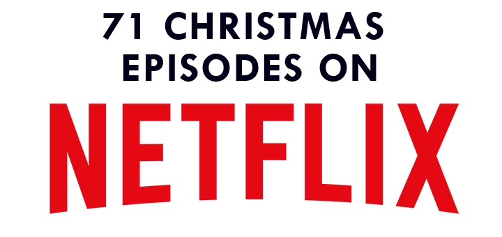 71 Christmas TV Episodes You Can Stream On Netflix Right Now