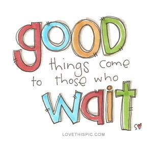 8245-Good-Things-Come-To-Those-Who-Wait.jpg