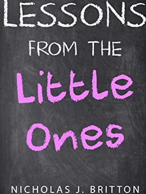 Lessons from the Little Ones - Nicholas J Britton