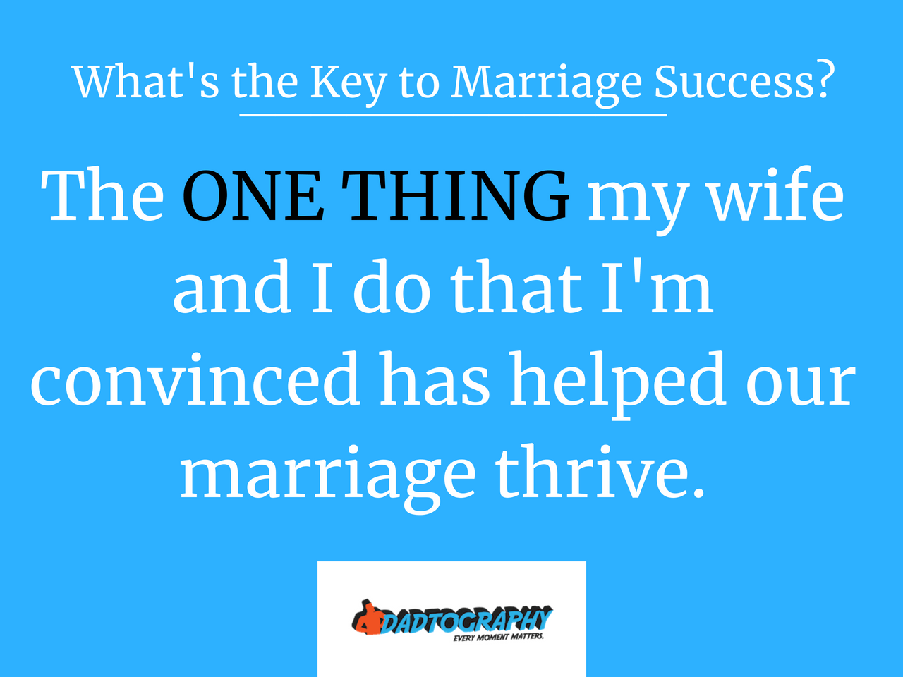 What's the key to marriage success? I think this one thing my wife and I do has helped our marriage thrive.