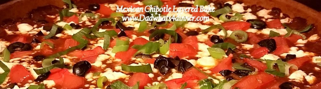 Mexican Chipotle Layered Bake | www.dadwhats4dinner.com