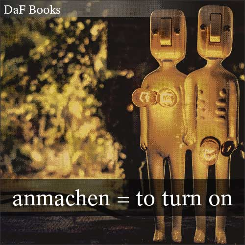 anmachen - to turn on: DaF Books vocabulary list