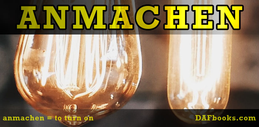 Anmachen (turn on) - Turn the light on, turn the lights on, Put the lights on, You have a match, turn on the light, turn on a light, switch on the light, Turn that light on....