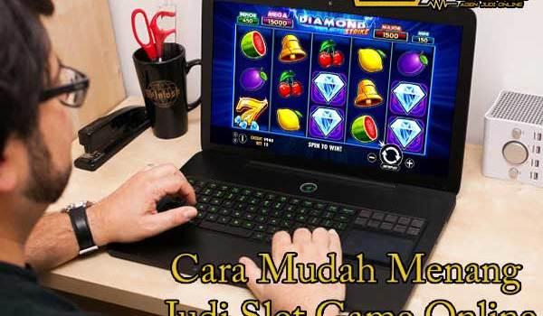 Cara Mudah Menang Judi Slot Game Online