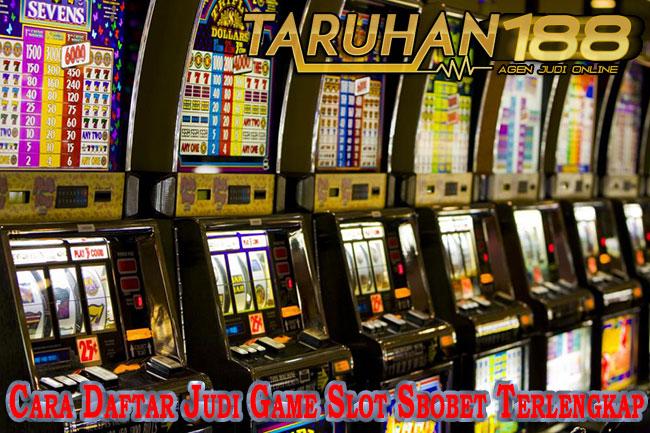 Cara Daftar Judi Game Slot Sbobet Terlengkap