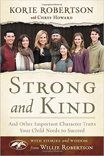 Strong and Kind: And Other Important Character Traits Your Child Needs to Succeed by Korie Robertson