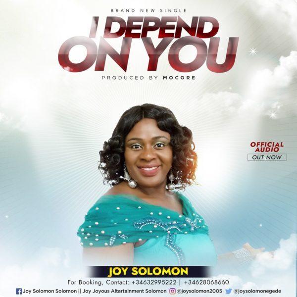 Joy Solomon – I Depend On You, Gospel Music: Joy Solomon – I Depend On You (Audio + Video)