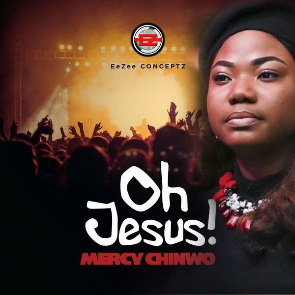 Mercy Chinwo - Oh Jesus, Mercy Chinwo – Oh Jesus (Video + Audio) Lyrics