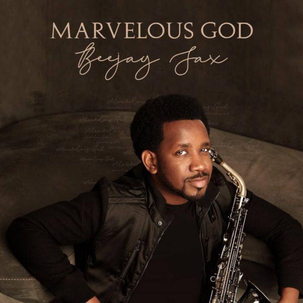 Beejay Sax – Marvelous God, New Album: Beejay Sax – Marvelous God