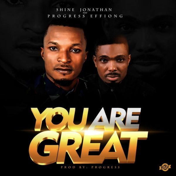 Download You Are Great by Shine Jonathan, Download You Are Great By Shine Jonathan Ft. Progress Effiong