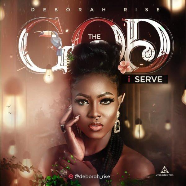 Deborah Rise – The God I Serve (Audio + Lyrics), Deborah Rise – The God I Serve (Audio + Lyrics)