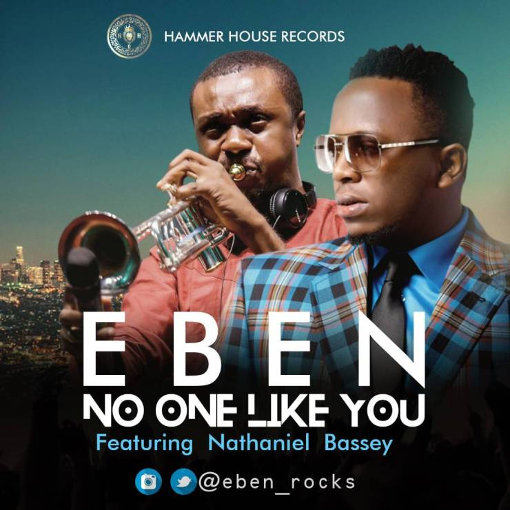 No One Like You by Eben Ft. Nathaniel Bassey - Mp3 + Lyrics & Video, No One Like You by Eben Ft. Nathaniel Bassey – Mp3 + Lyrics & Video