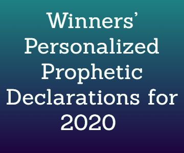 Winners' Personalized Prophetic Declarations for 2020