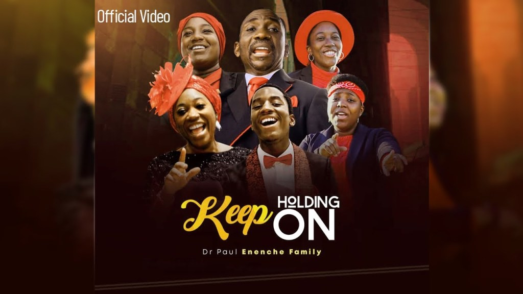 New Video: Keep Holding On - Dr Pastor Paul Enenche Family, New Video: Keep Holding On – Dr Pastor Paul Enenche Family
