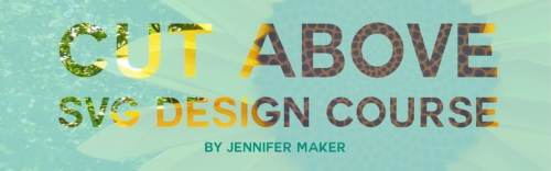 Cut Above Design course by Jennifer Maker