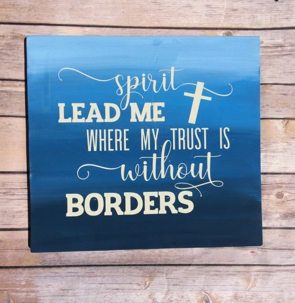 How to paint an ombre sign with free cut file for 'Spirit Lead Me Where My Trust is Without Borders'