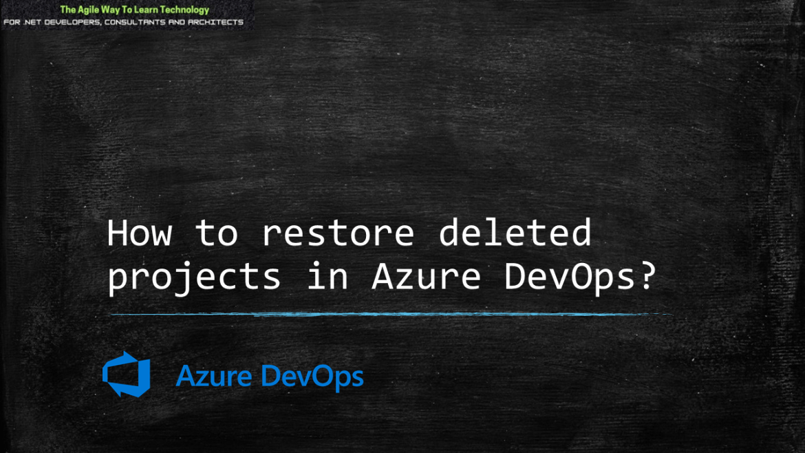 Restoring a Deleted Project in Azure DevOps – Video Tip