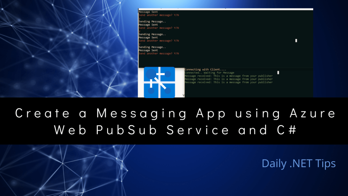 Create a Messaging App using Azure Web PubSub Service and C#