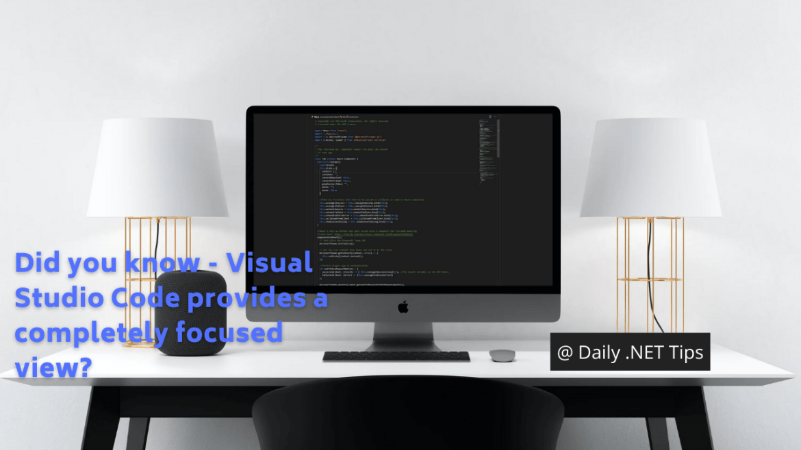 Did you know – Visual Studio Code provides a completely focused view?