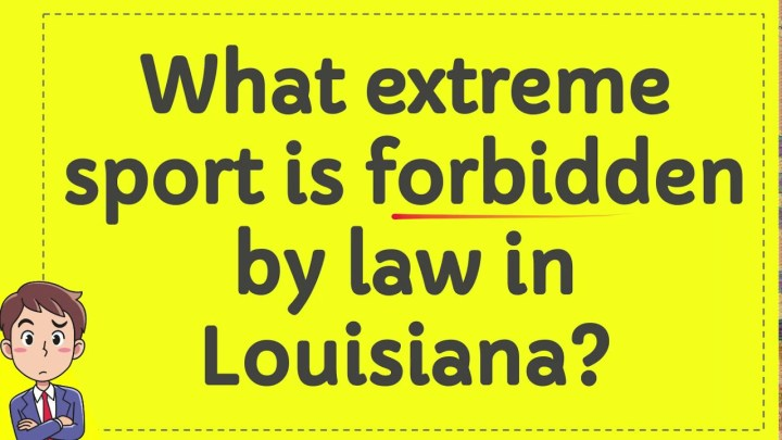 What extreme sport is forbidden by law in Louisiana?