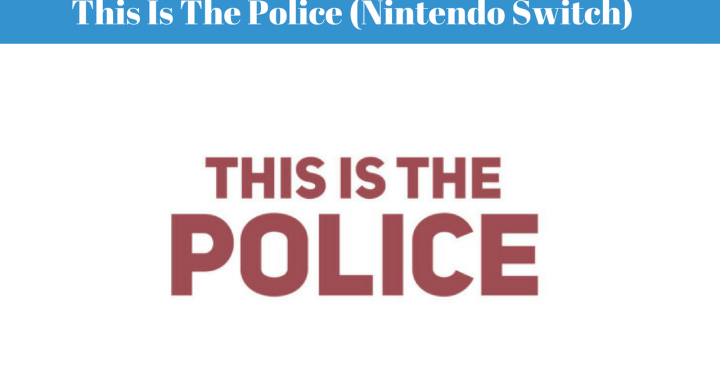 This Is The Police Review (Nintendo Switch)