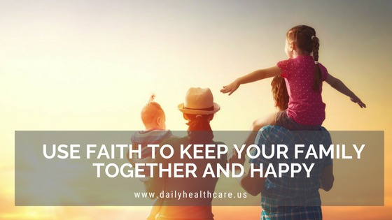 Use faith to keep your family together and happy