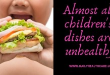 Almost all children's dishes are unhealthy