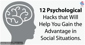 12 Psychological Hacks that Will Help You Gain the Advantage in Social Situations.