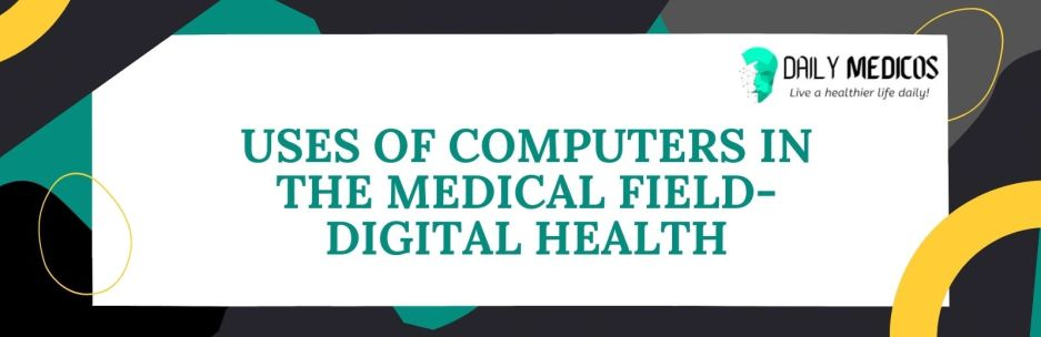 Top 15 Uses of Computer in Medical Field [Explained] 2 - Daily Medicos