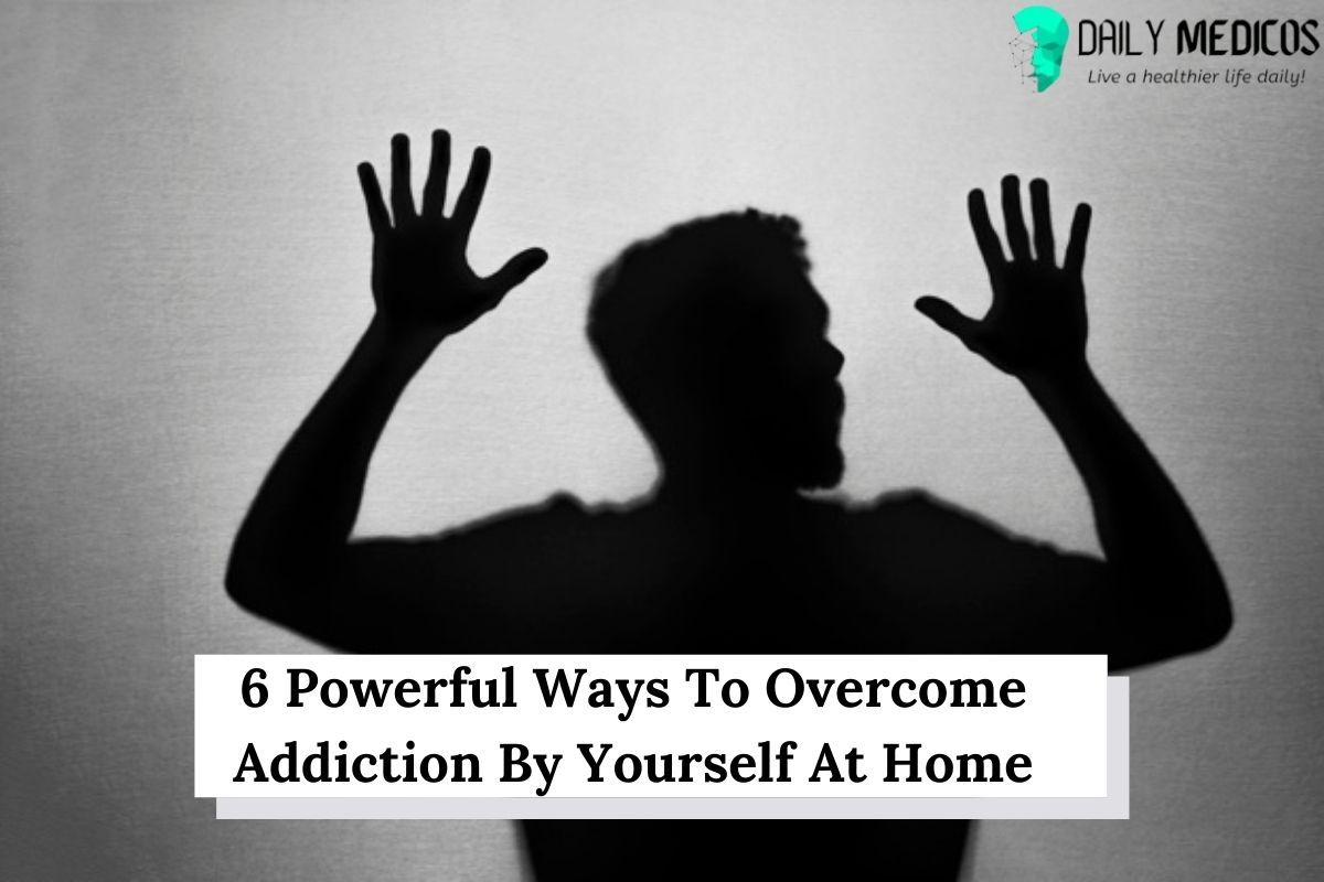 6 Powerful Ways To Overcome Addiction By Yourself At Home 9 - Daily Medicos