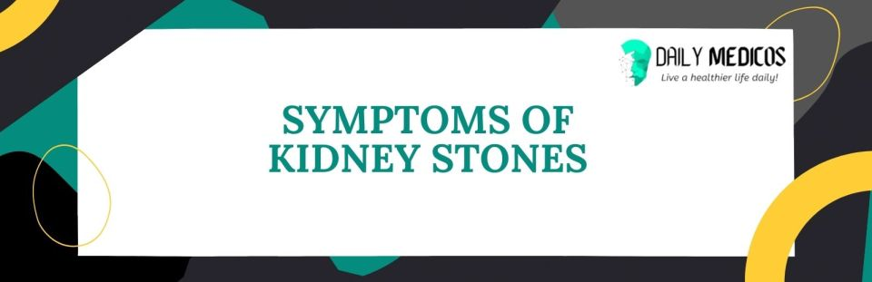 Kidney Stones; Symptoms, Causes, Types of Stones, Treatment, and Preventions 40 - Daily Medicos