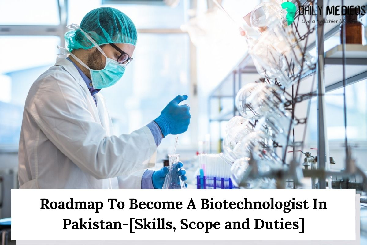 Roadmap To Become A Biotechnologist In Pakistan-[Skills, Scope and Duties] 5 - Daily Medicos