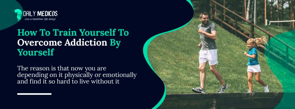 6 Powerful Ways To Overcome Addiction By Yourself At Home 53 - Daily Medicos