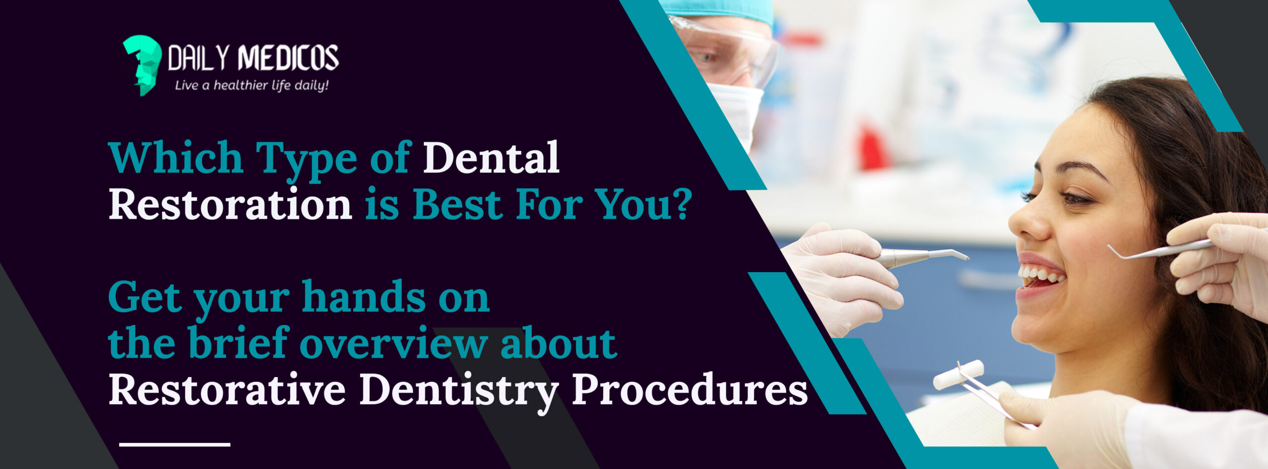 Which Type of Dental Restoration is Best For You? The Brief Overview About Restorative Dentistry Procedures 1 - Daily Medicos