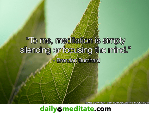 """Quote Picture: """"To me, meditation is simply silencing or focusing the mind.""""  – Brendon Burchard"""