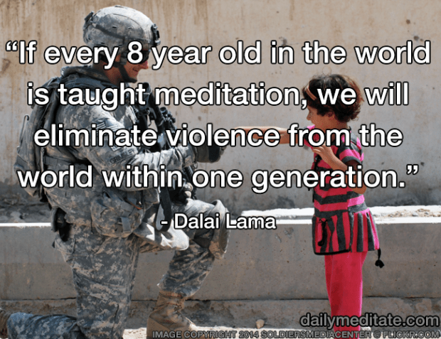 """""""If every 8 year old in the world is taught meditation, we will eliminate violence from the world within one generation."""" – Dalai Lama"""