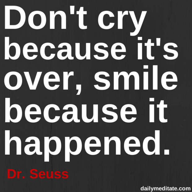 """Meditation Quote 82: """"Don't cry because it's over, smile because it happened."""" - Dr. Seuss"""